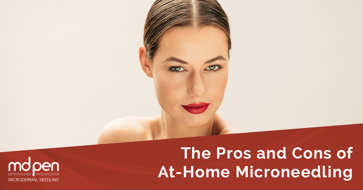 The Pros And Cons Of At Home Microneedling Mdpen